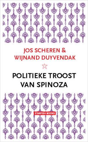 SCHEREN & DUYVENDAK POLITIEKE TROOST VAN SPINOZA